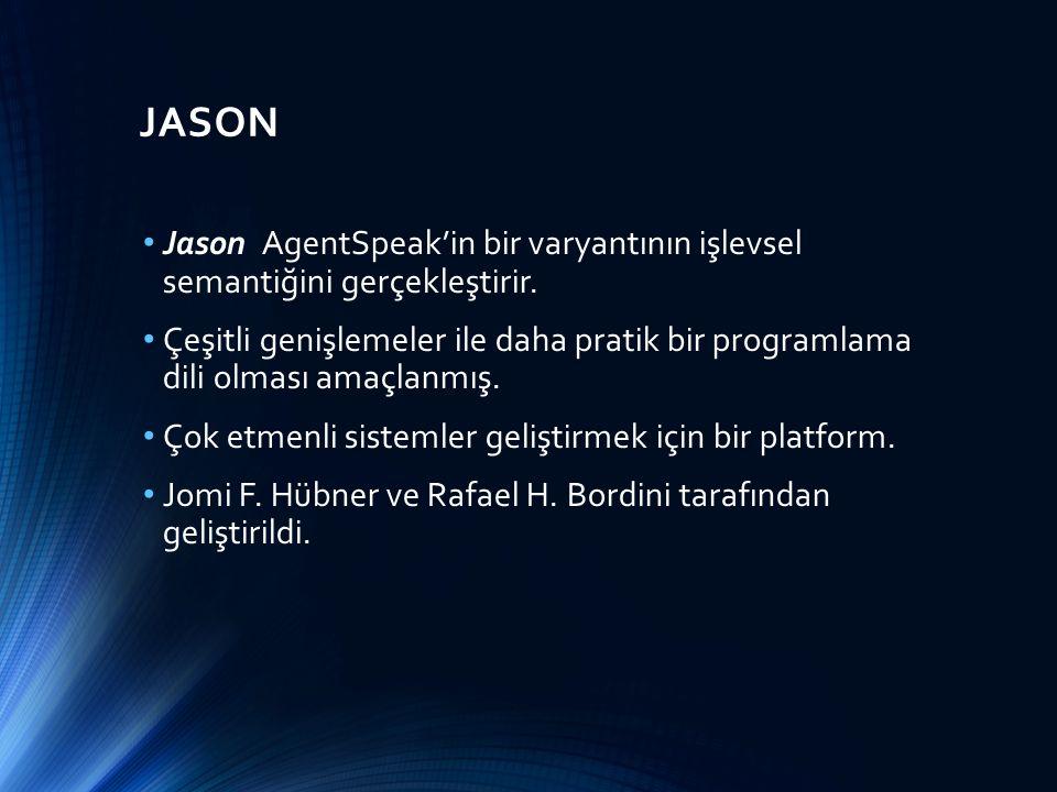 JASON Jason AgentSpeak'in bir varyantının işlevsel semantiğini gerçekleştirir. Çeşitli genişlemeler ile daha pratik bir programlama dili olması amaçla