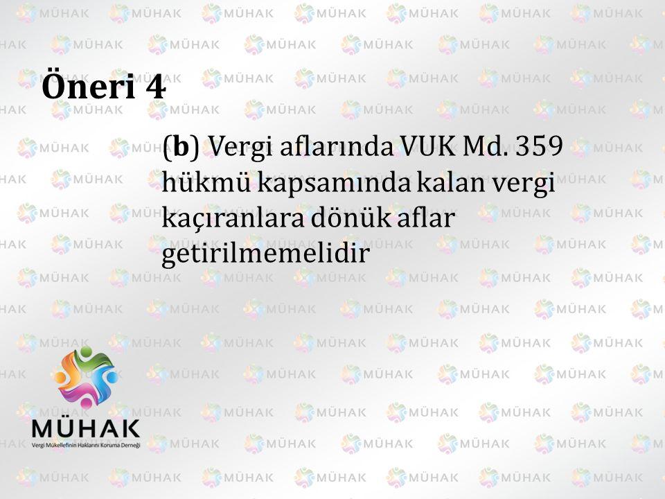 Öneri 4 (b) Vergi aflarında VUK Md. 359 hükmü kapsamında kalan vergi kaçıranlara dönük aflar getirilmemelidir