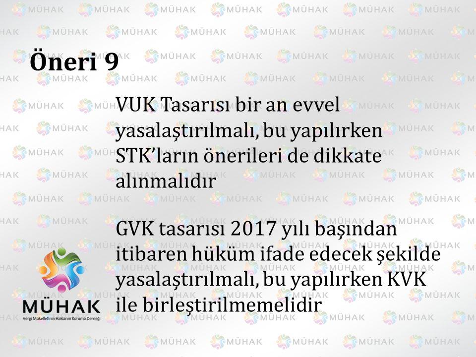 Öneri 9 VUK Tasarısı bir an evvel yasalaştırılmalı, bu yapılırken STK'ların önerileri de dikkate alınmalıdır GVK tasarısı 2017 yılı başından itibaren