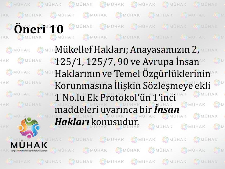 Öneri 10 Mükellef Hakları; Anayasamızın 2, 125/1, 125/7, 90 ve Avrupa İnsan Haklarının ve Temel Özgürlüklerinin Korunmasına İlişkin Sözleşmeye ekli 1