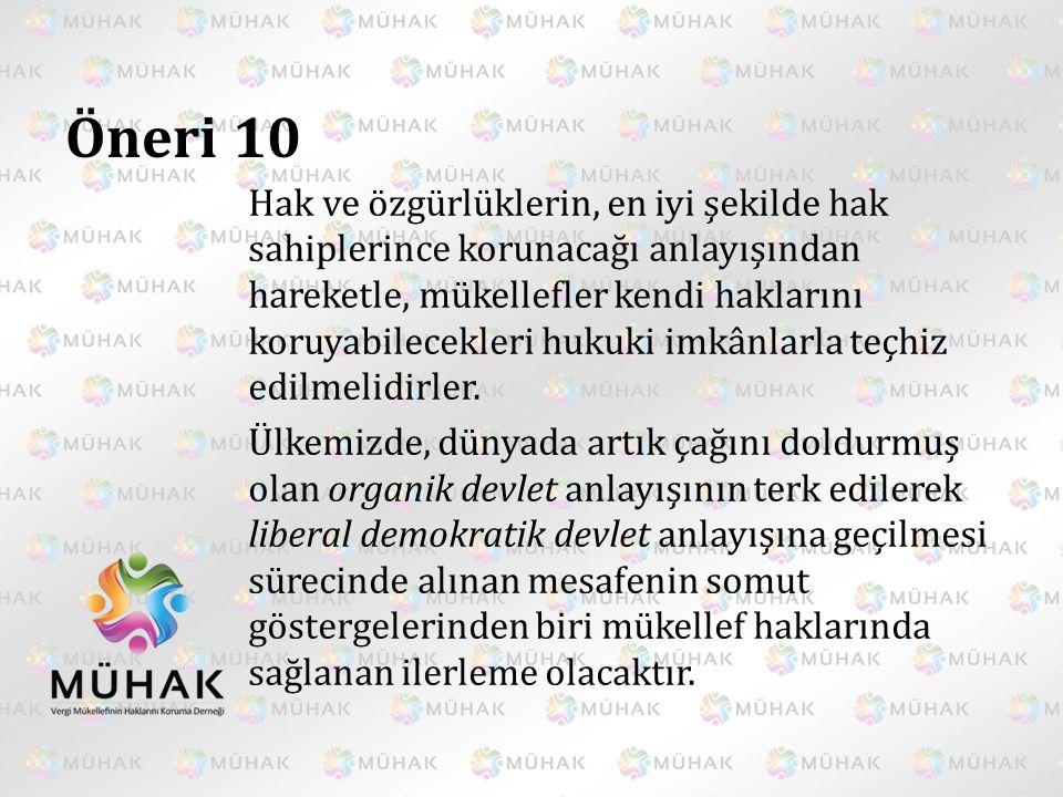 Öneri 10 Hak ve özgürlüklerin, en iyi şekilde hak sahiplerince korunacağı anlayışından hareketle, mükellefler kendi haklarını koruyabilecekleri hukuki