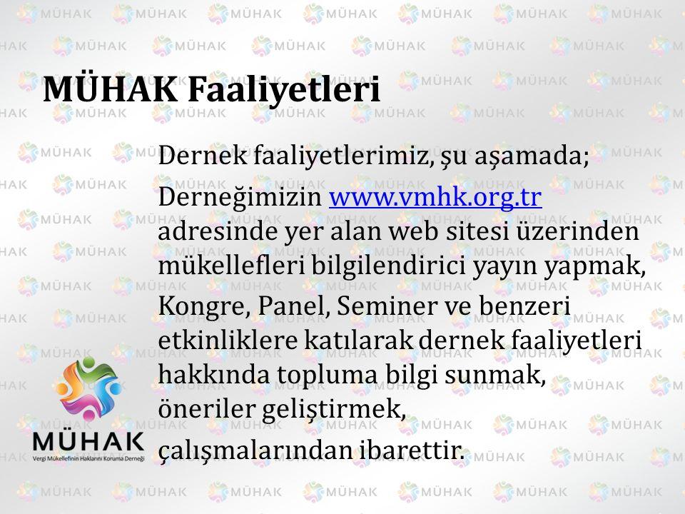 MÜHAK Faaliyetleri Dernek faaliyetlerimiz, şu aşamada; Derneğimizin www.vmhk.org.tr adresinde yer alan web sitesi üzerinden mükellefleri bilgilendiric