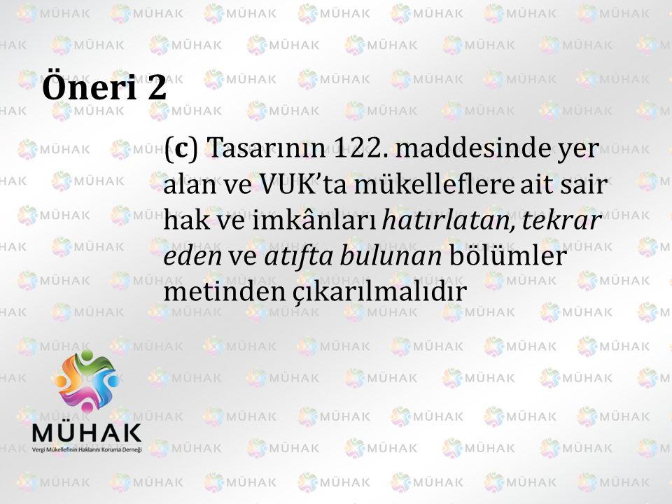 Öneri 2 (c) Tasarının 122. maddesinde yer alan ve VUK'ta mükelleflere ait sair hak ve imkânları hatırlatan, tekrar eden ve atıfta bulunan bölümler met