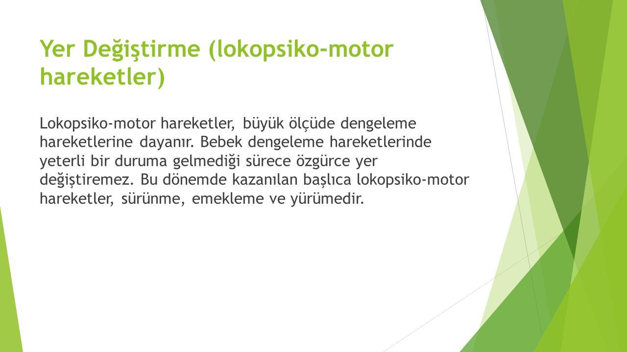 Yer Değiştirme (lokopsiko-motor hareketler) Lokopsiko-motor hareketler, büyük ölçüde dengeleme hareketlerine dayanır. Bebek dengeleme hareketlerinde y