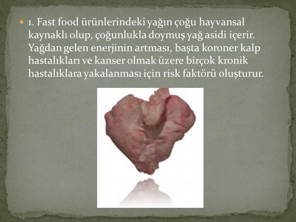 1. Fast food ürünlerindeki yağın çoğu hayvansal kaynaklı olup, çoğunlukla doymuş yağ asidi içerir.