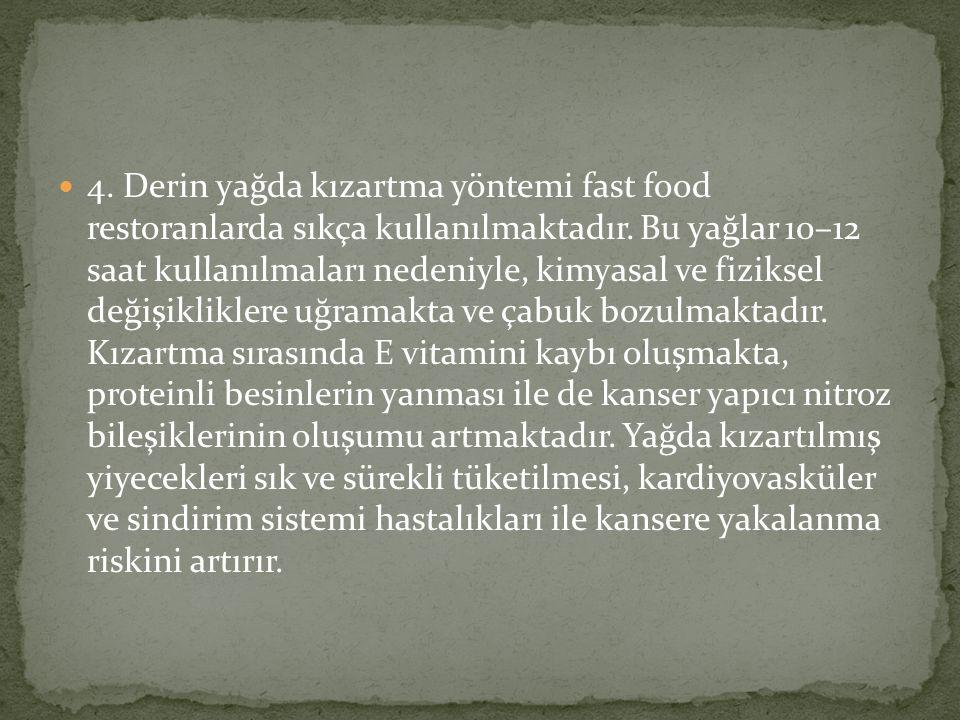 4. Derin yağda kızartma yöntemi fast food restoranlarda sıkça kullanılmaktadır.