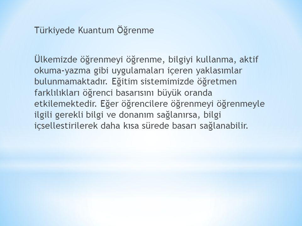 Türkiyede Kuantum Öğrenme Ülkemizde öğrenmeyi öğrenme, bilgiyi kullanma, aktif okuma-yazma gibi uygulamaları içeren yaklasımlar bulunmamaktadır. Eğiti
