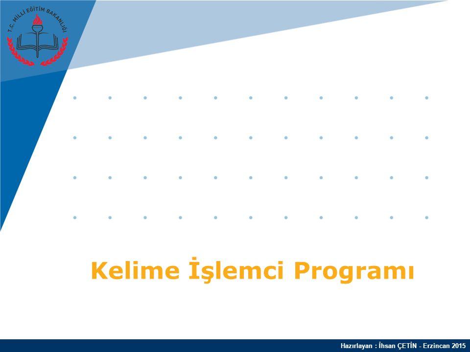 Hazırlayan : İhsan ÇETİN - Erzincan 2015 Kelime İşlemci Programı