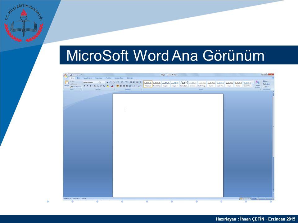 Hazırlayan : İhsan ÇETİN - Erzincan 2015 MicroSoft Word Ana Görünüm