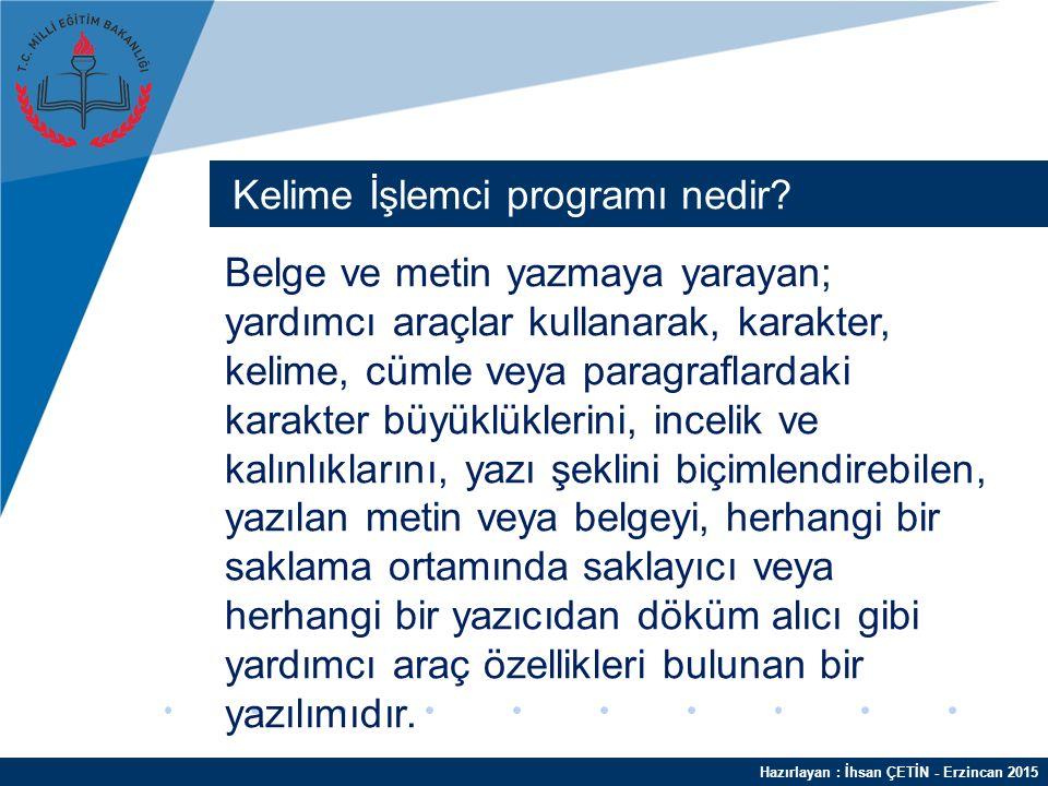 Hazırlayan : İhsan ÇETİN - Erzincan 2015 Kelime İşlemci programı nedir.