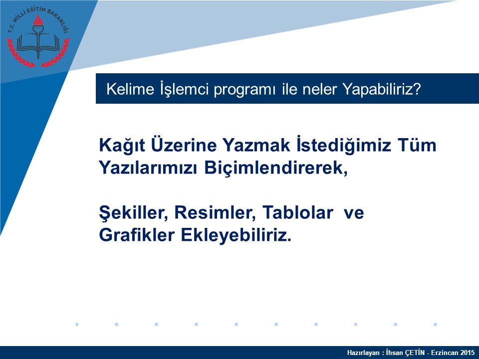 Hazırlayan : İhsan ÇETİN - Erzincan 2015 Kelime İşlemci programı ile neler Yapabiliriz.