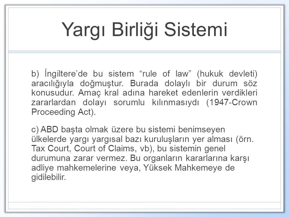"""Yargı Birliği Sistemi b) İngiltere'de bu sistem """"rule of law"""" (hukuk devleti) aracılığıyla doğmuştur. Burada dolaylı bir durum söz konusudur. Amaç kra"""