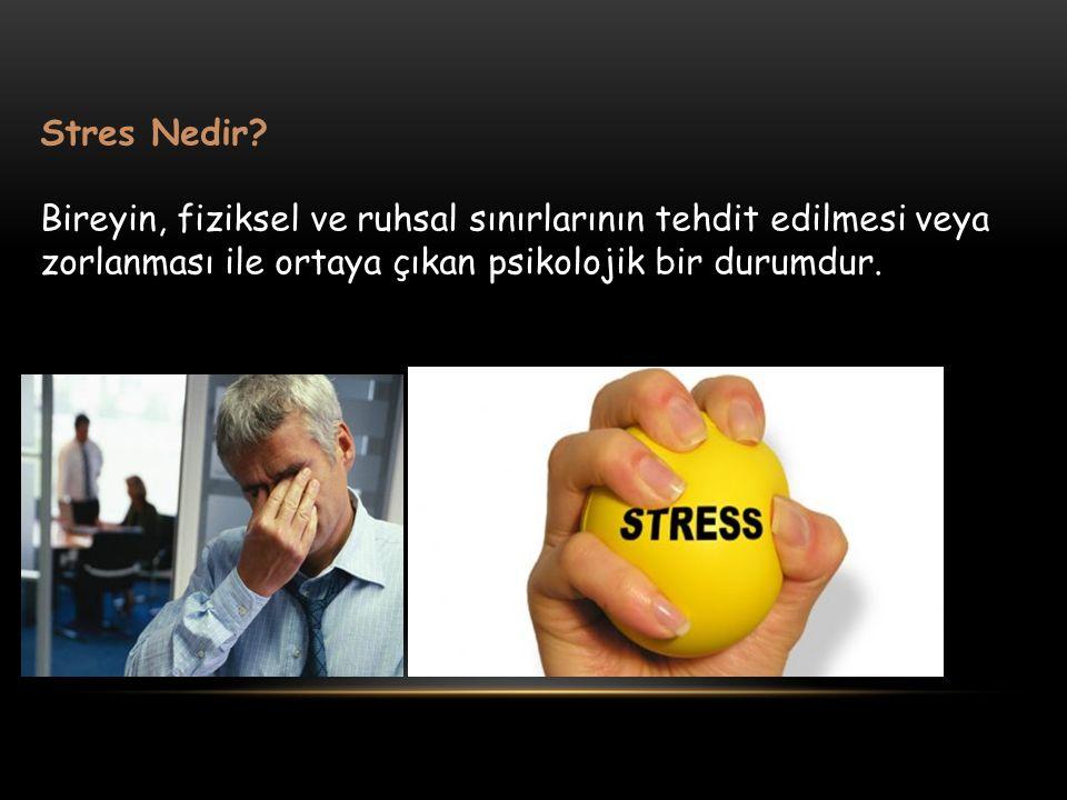 Stres Nedir? Bireyin, fiziksel ve ruhsal sınırlarının tehdit edilmesi veya zorlanması ile ortaya çıkan psikolojik bir durumdur.