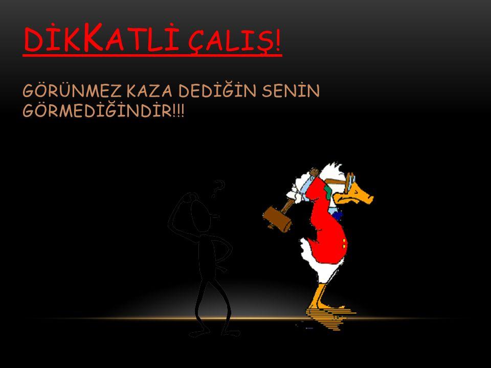 DİK K ATLİ ÇALIŞ! GÖRÜNMEZ KAZA DEDİĞİN SENİN GÖRMEDİĞİNDİR!!!