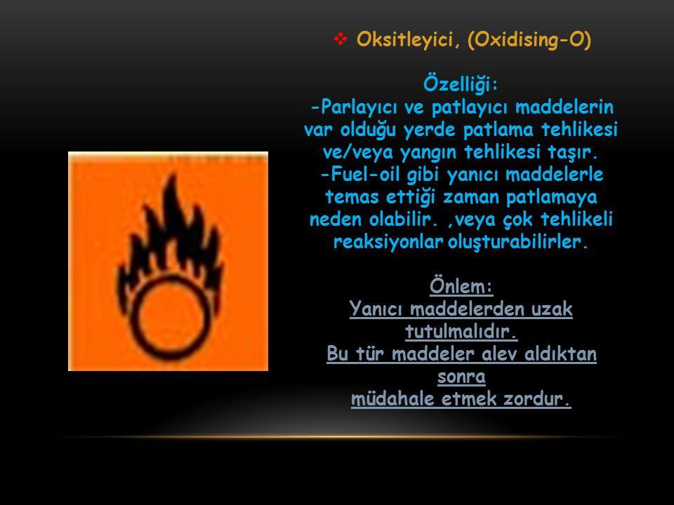  Oksitleyici, (Oxidising-O) Özelliği: -Parlayıcı ve patlayıcı maddelerin var olduğu yerde patlama tehlikesi ve/veya yangın tehlikesi taşır. -Fuel-oil