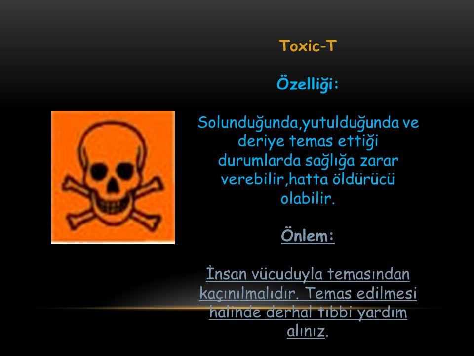 Toxic-T Özelliği: Solunduğunda,yutulduğunda ve deriye temas ettiği durumlarda sağlığa zarar verebilir,hatta öldürücü olabilir. Önlem: İnsan vücuduyla