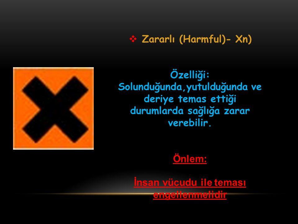  Zararlı (Harmful)- Xn) Özelliği: Solunduğunda,yutulduğunda ve deriye temas ettiği durumlarda sağlığa zarar verebilir. Önlem: İnsan vücudu ile teması
