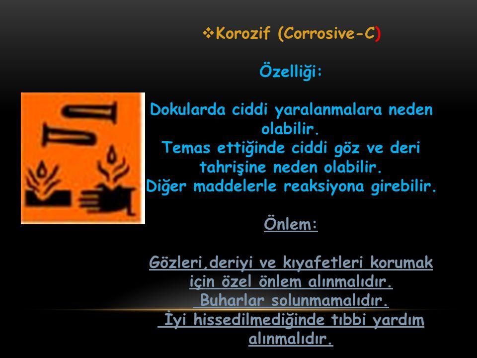  Korozif (Corrosive-C) Özelliği: Dokularda ciddi yaralanmalara neden olabilir. Temas ettiğinde ciddi göz ve deri tahrişine neden olabilir. Diğer madd