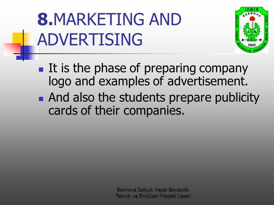 Bornova Selçuk Yaşar Boyacılık Teknik ve Endüstri Meslek Lisesi 8.MARKETING AND ADVERTISING It is the phase of preparing company logo and examples of advertisement.