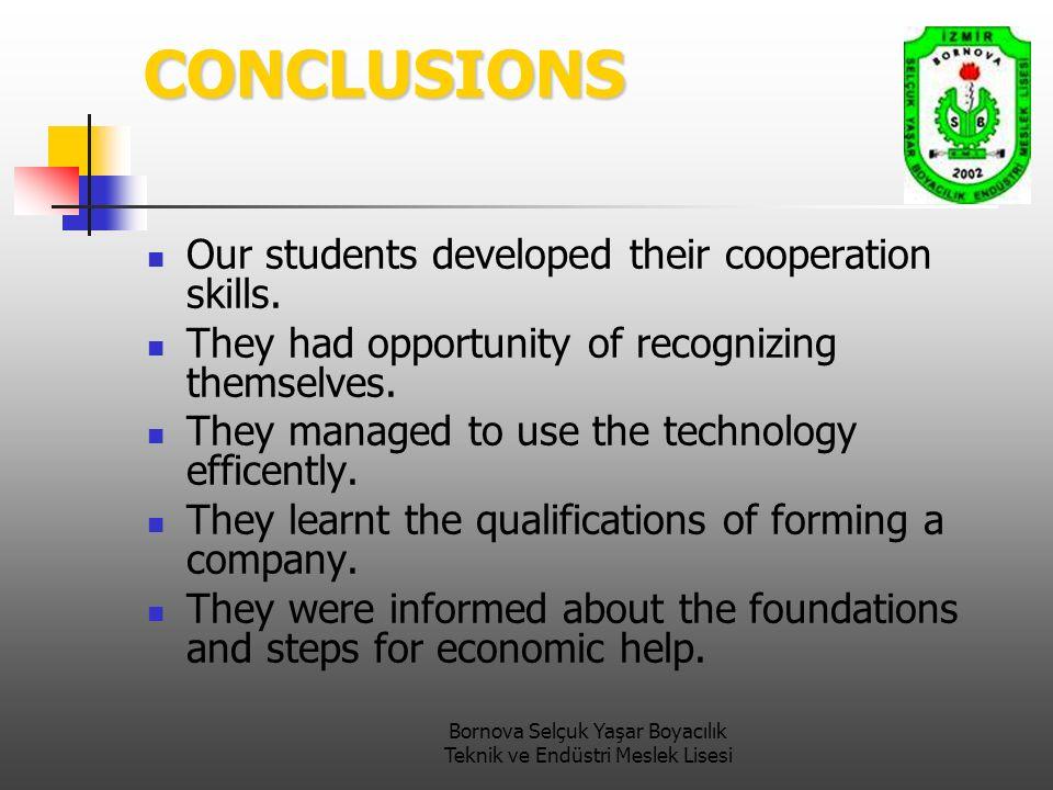 Bornova Selçuk Yaşar Boyacılık Teknik ve Endüstri Meslek Lisesi CONCLUSIONS Our students developed their cooperation skills.