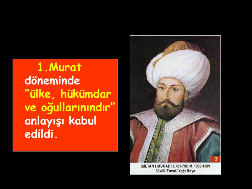 1.Murat döneminde ülke, hükümdar ve oğullarınındır anlayışı kabul edildi.