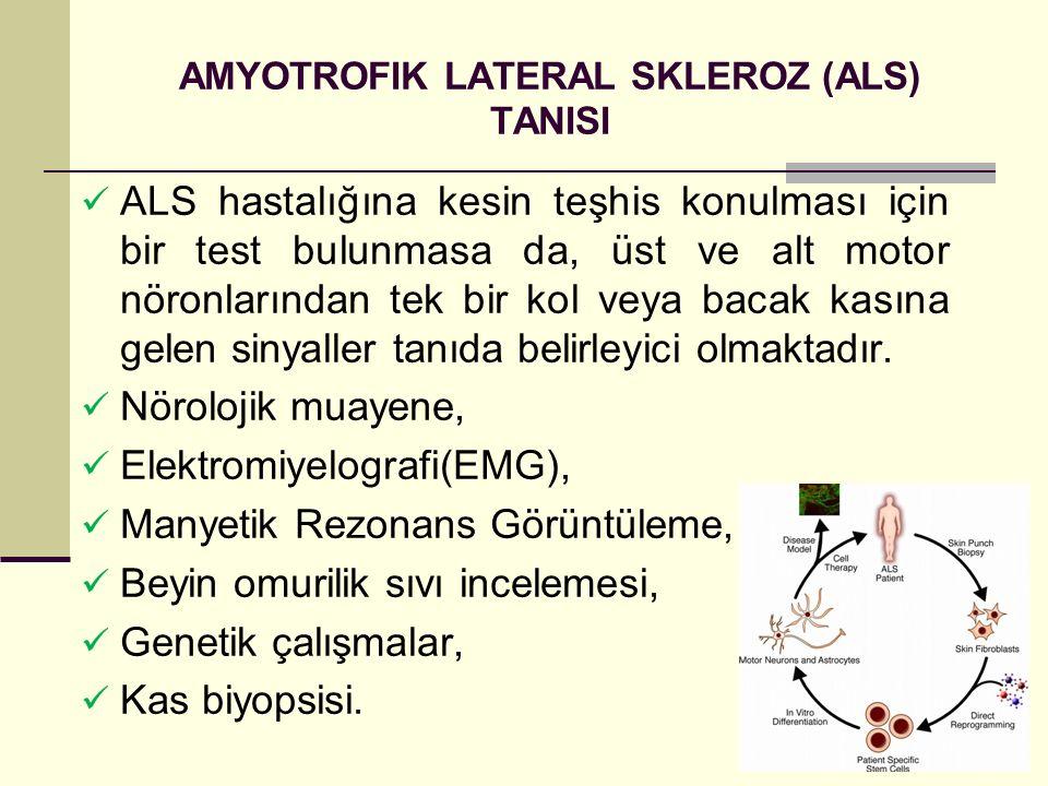 AMYOTROFIK LATERAL SKLEROZ (ALS) TANISI ALS hastalığına kesin teşhis konulması için bir test bulunmasa da, üst ve alt motor nöronlarından tek bir kol