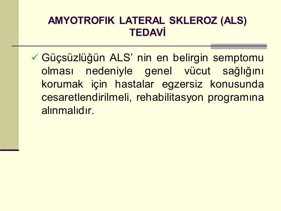 AMYOTROFIK LATERAL SKLEROZ (ALS) TEDAVİ Güçsüzlüğün ALS' nin en belirgin semptomu olması nedeniyle genel vücut sağlığını korumak için hastalar egzersi