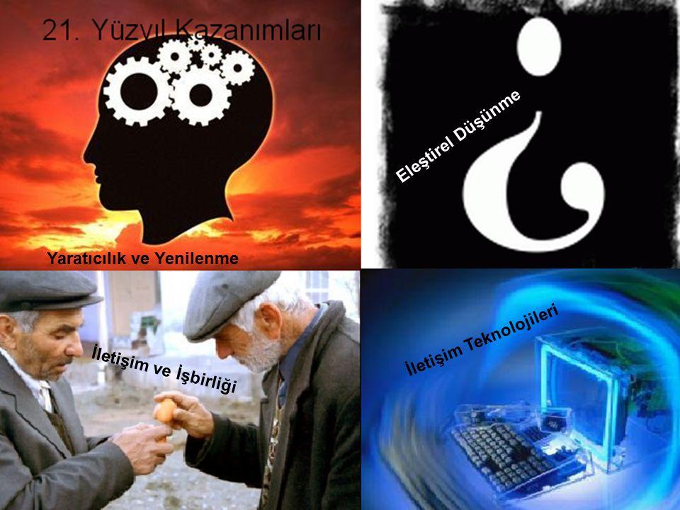 Yaratıcılık ve Yenilenme Eleştirel Düşünme İletişim Teknolojileri İletişim ve İşbirliği