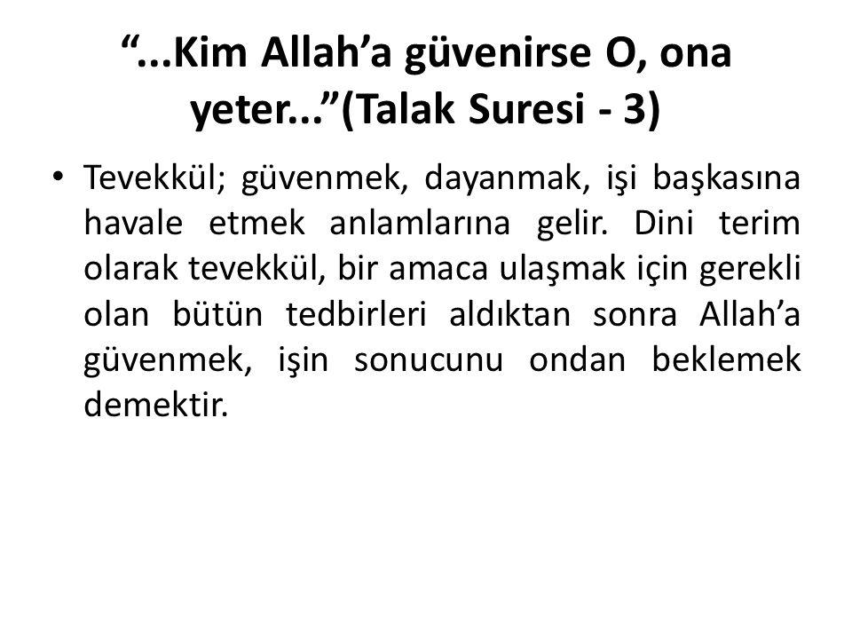 """""""...Kim Allah'a güvenirse O, ona yeter...""""(Talak Suresi - 3) Tevekkül; güvenmek, dayanmak, işi başkasına havale etmek anlamlarına gelir. Dini terim ol"""