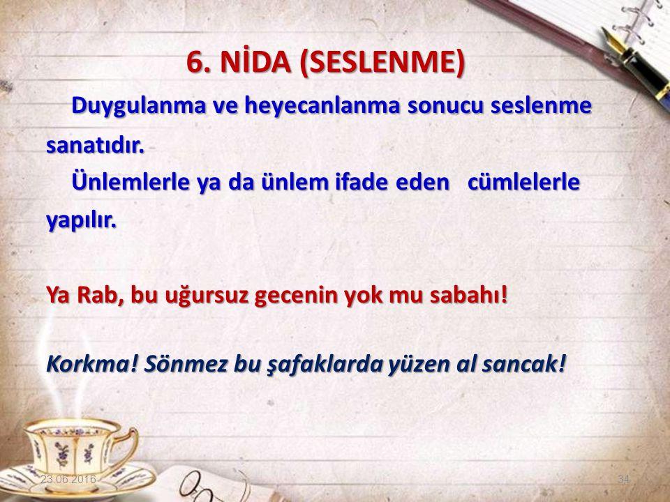 6. NİDA (SESLENME) Duygulanma ve heyecanlanma sonucu seslenme sanatıdır. Ünlemlerle ya da ünlem ifade eden cümlelerle yapılır. Ya Rab, bu uğursuz gece