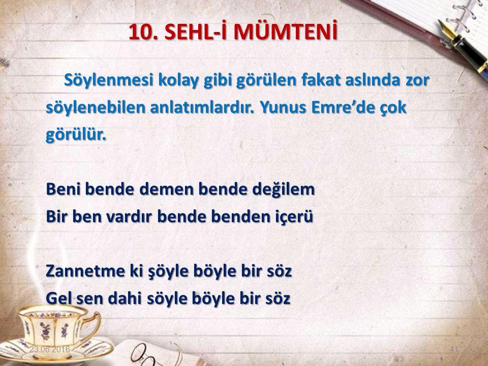 10. SEHL-İ MÜMTENİ Söylenmesi kolay gibi görülen fakat aslında zor söylenebilen anlatımlardır. Yunus Emre'de çok görülür. Beni bende demen bende değil
