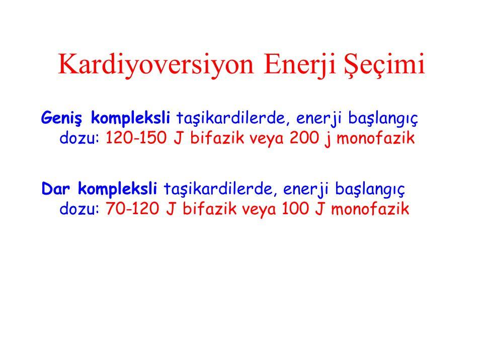 Kardiyoversiyon Enerji Şeçimi Geniş kompleksli taşikardilerde, enerji başlangıç dozu: 120-150 J bifazik veya 200 j monofazik Dar kompleksli taşikardilerde, enerji başlangıç dozu: 70-120 J bifazik veya 100 J monofazik