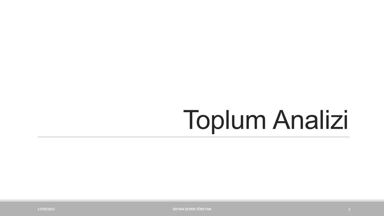 Toplum Analizi 17/03/2015BBY364 DERME YÖNETIMI 2