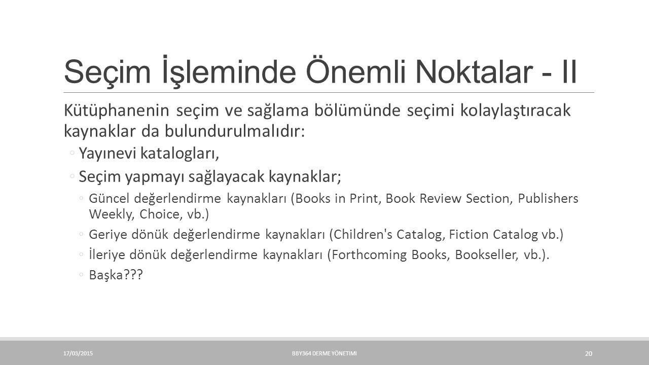 Seçim İşleminde Önemli Noktalar - II Kütüphanenin seçim ve sağlama bölümünde seçimi kolaylaştıracak kaynaklar da bulundurulmalıdır: ◦Yayınevi katalogl
