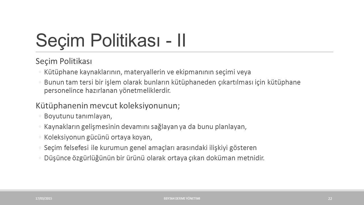 Seçim Politikası - II Seçim Politikası ◦Kütüphane kaynaklarının, materyallerin ve ekipmanının seçimi veya ◦Bunun tam tersi bir işlem olarak bunların k