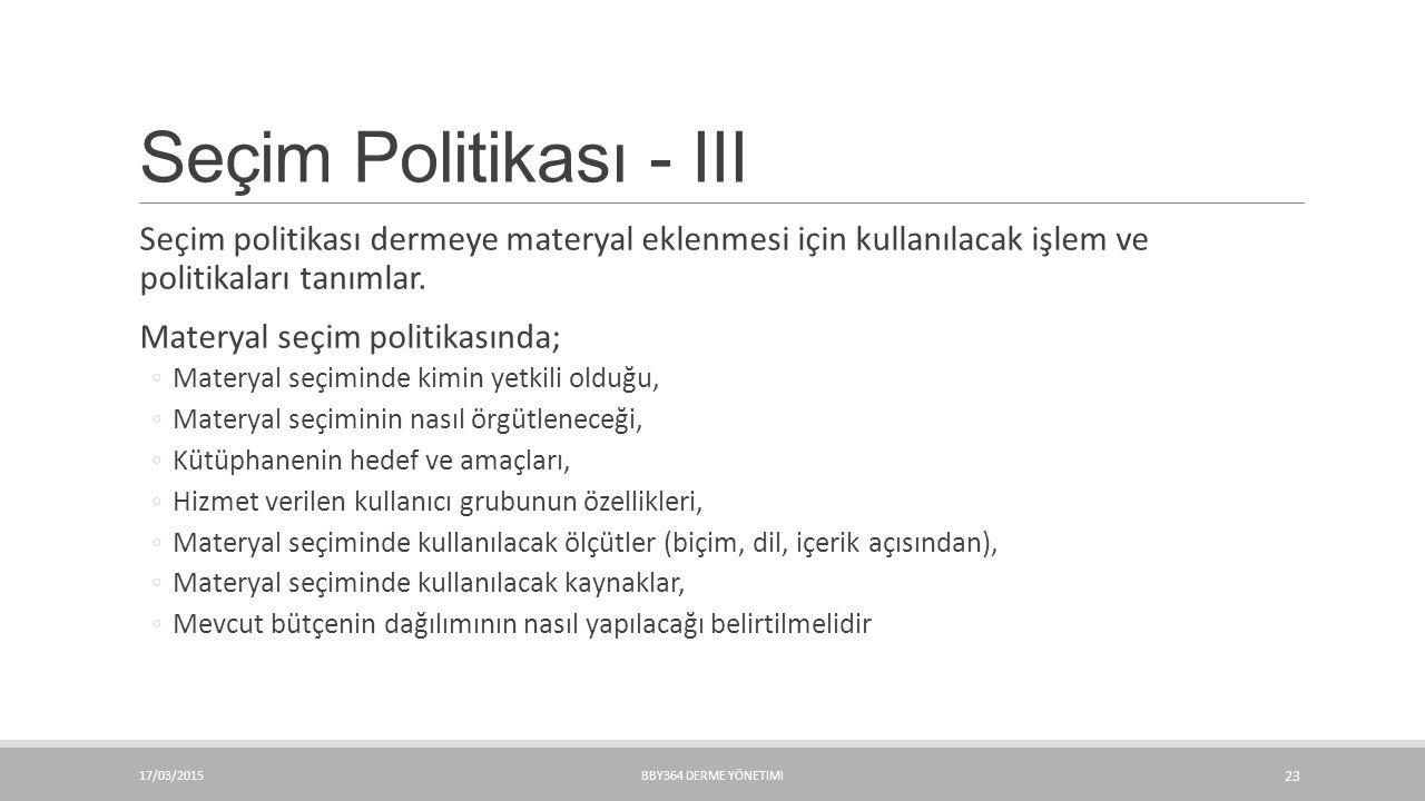 Seçim Politikası - III Seçim politikası dermeye materyal eklenmesi için kullanılacak işlem ve politikaları tanımlar. Materyal seçim politikasında; ◦Ma