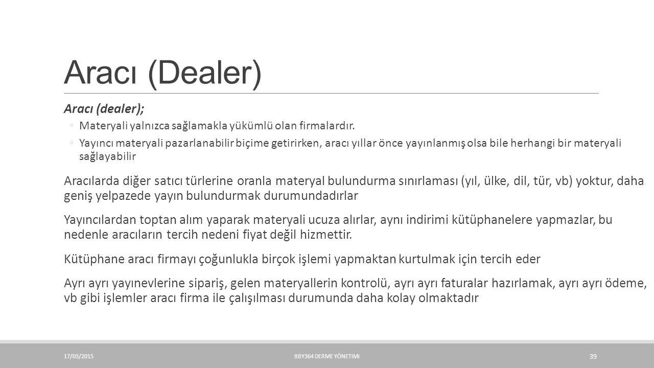Aracı (Dealer) Aracı (dealer); ◦Materyali yalnızca sağlamakla yükümlü olan firmalardır. ◦Yayıncı materyali pazarlanabilir biçime getirirken, aracı yıl