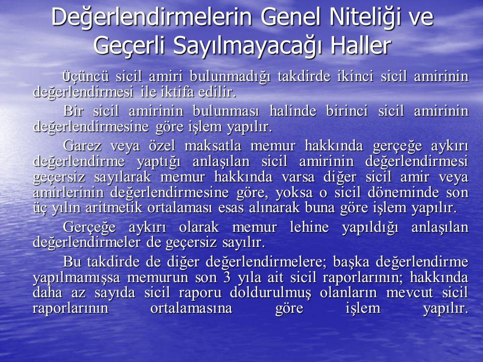 Değerlendirmelerin Genel Niteliği ve Geçerli Sayılmayacağı Haller Ü çüncü sicil amiri bulunmadığı takdirde ikinci sicil amirinin değerlendirmesi ile iktifa edilir.