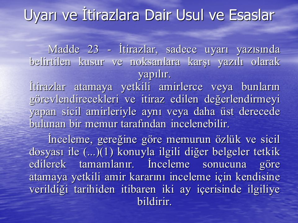 Uyarı ve İtirazlara Dair Usul ve Esaslar Madde 23 - İtirazlar, sadece uyarı yazısında belirtilen kusur ve noksanlara karşı yazılı olarak yapılır.