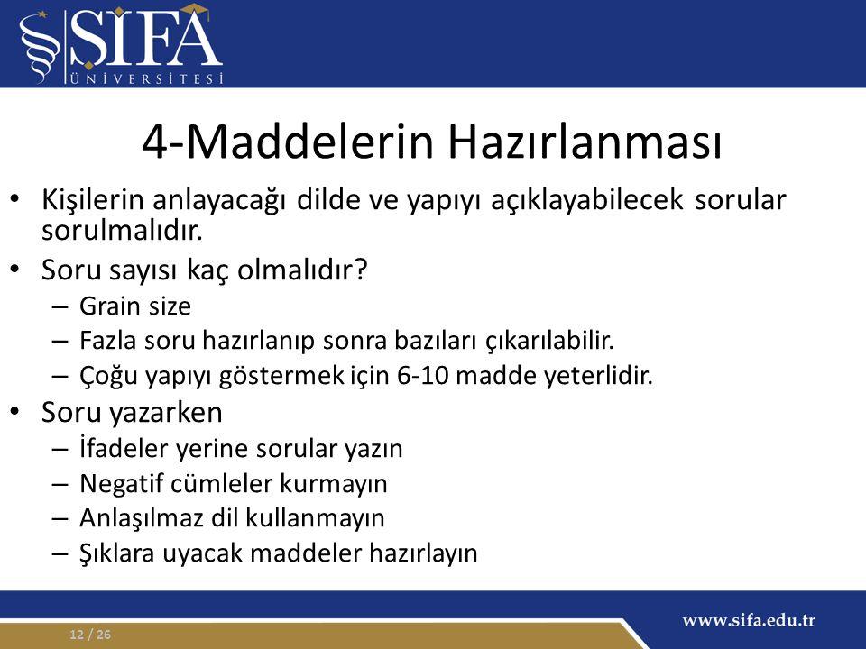 4-Maddelerin Hazırlanması Kişilerin anlayacağı dilde ve yapıyı açıklayabilecek sorular sorulmalıdır.