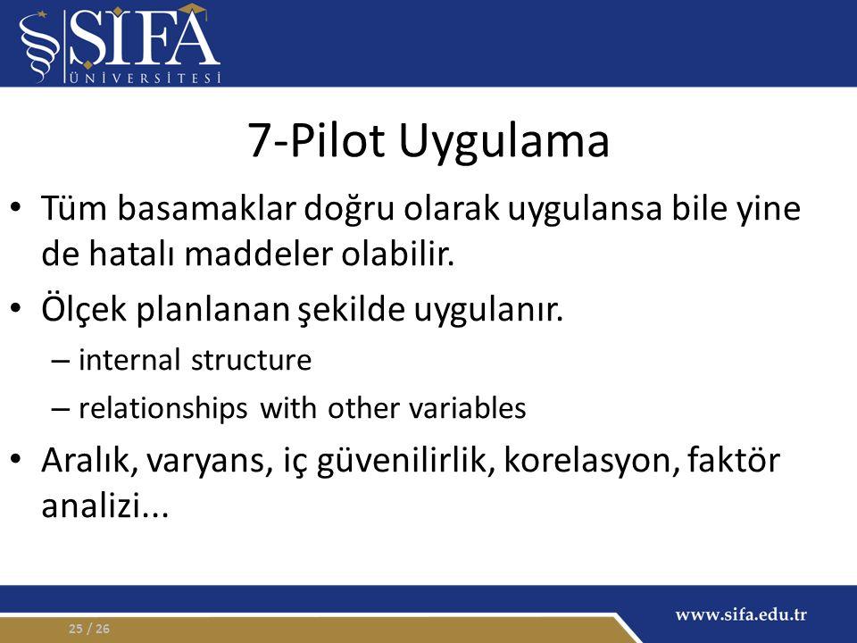 7-Pilot Uygulama Tüm basamaklar doğru olarak uygulansa bile yine de hatalı maddeler olabilir.