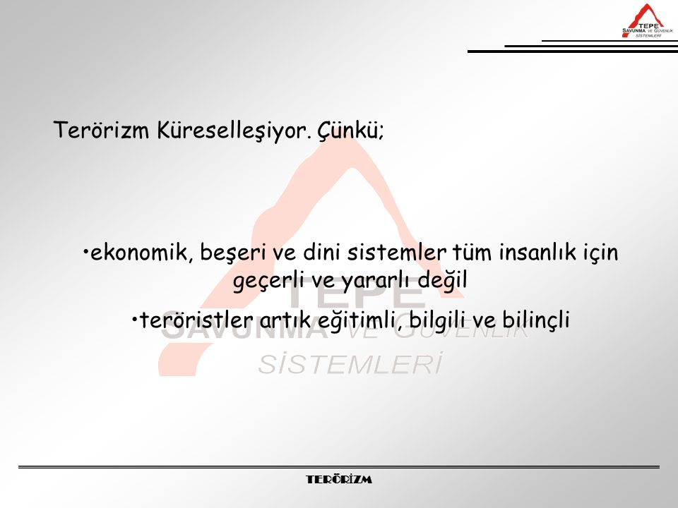 TERÖR İ ZM Türkiye'deki Terörist Profili (aralarında politik farklılıklar olsa da) Köyden şehre gelenler Üniversite öğrencisi 16-25 yaş grubunda Sosyo-ekonomik ve kültürel düzeyi düşük
