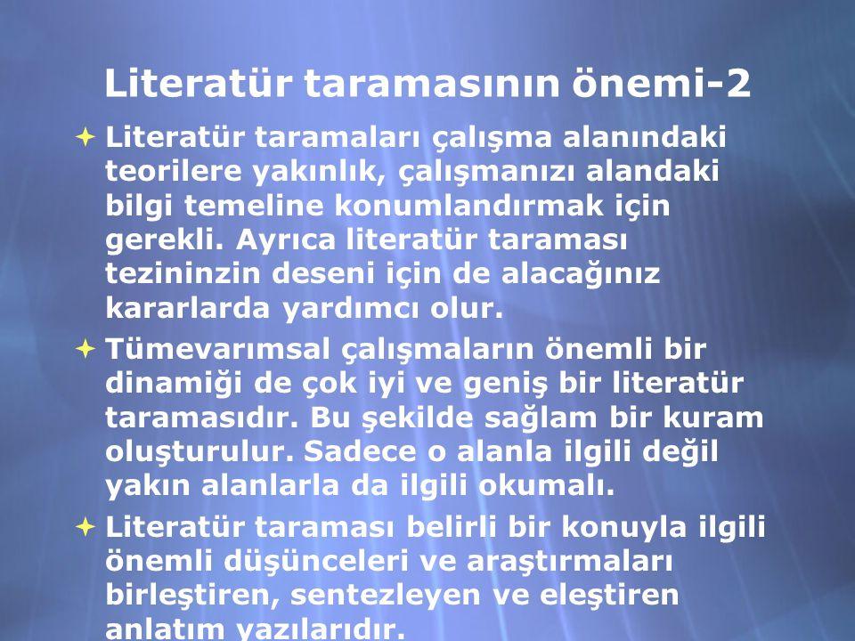Literatür taramasının önemi-2  Literatür taramaları çalışma alanındaki teorilere yakınlık, çalışmanızı alandaki bilgi temeline konumlandırmak için gerekli.
