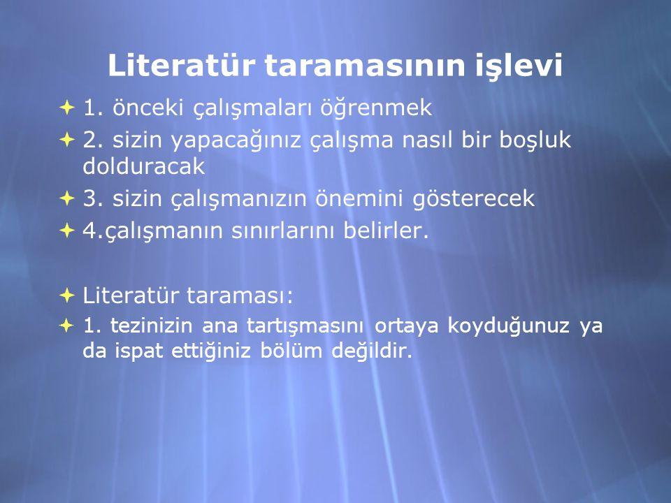 Literatür taramasının işlevi  1. önceki çalışmaları öğrenmek  2.