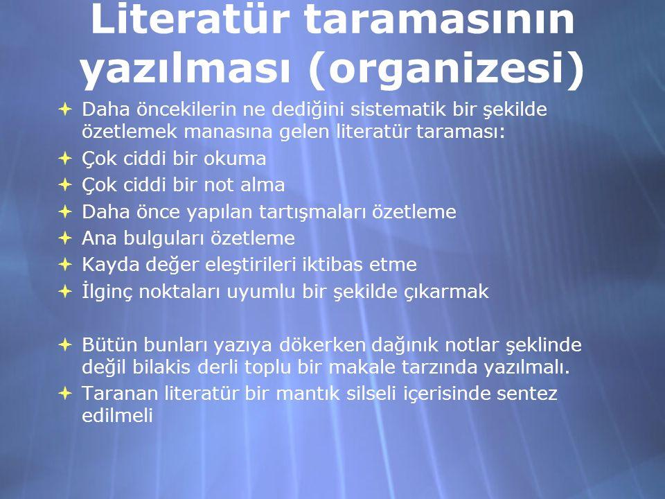 Literatür taramasının yazılması (organizesi)  Daha öncekilerin ne dediğini sistematik bir şekilde özetlemek manasına gelen literatür taraması:  Çok