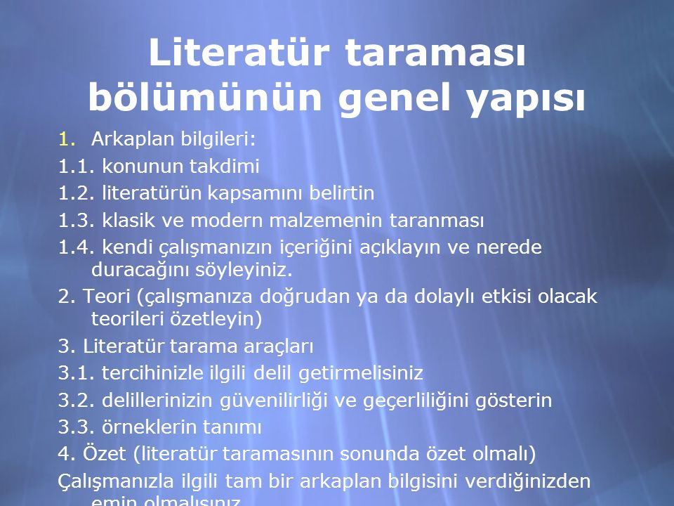 Literatür taraması bölümünün genel yapısı 1.Arkaplan bilgileri: 1.1. konunun takdimi 1.2. literatürün kapsamını belirtin 1.3. klasik ve modern malzeme