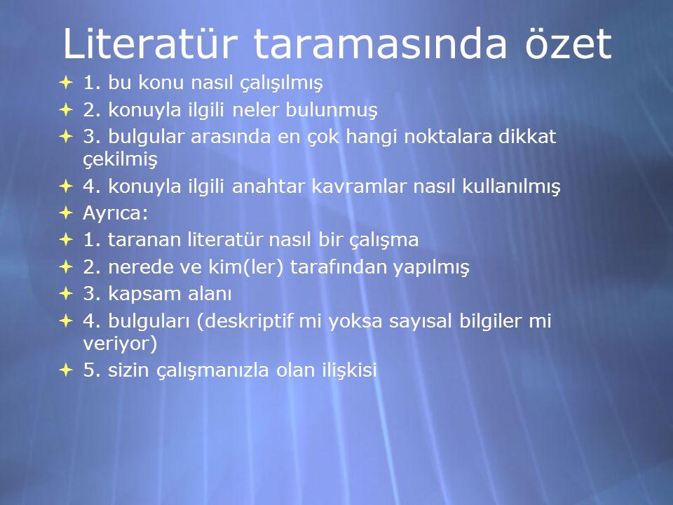 Literatür taramasında özet  1.bu konu nasıl çalışılmış  2.