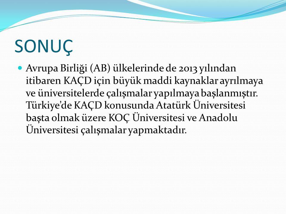 SONUÇ Avrupa Birliği (AB) ülkelerinde de 2013 yılından itibaren KAÇD için büyük maddi kaynaklar ayrılmaya ve üniversitelerde çalışmalar yapılmaya başlanmıştır.