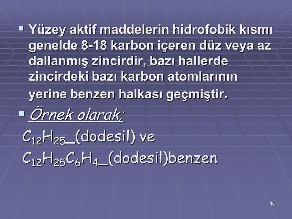 16  Yüzey aktif maddelerin hidrofobik kısmı genelde 8-18 karbon içeren düz veya az dallanmış zincirdir, bazı hallerde zincirdeki bazı karbon atomları