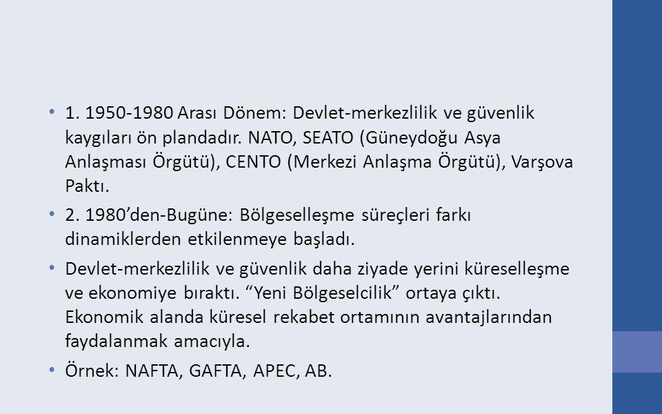 1. 1950-1980 Arası Dönem: Devlet-merkezlilik ve güvenlik kaygıları ön plandadır. NATO, SEATO (Güneydoğu Asya Anlaşması Örgütü), CENTO (Merkezi Anlaşma
